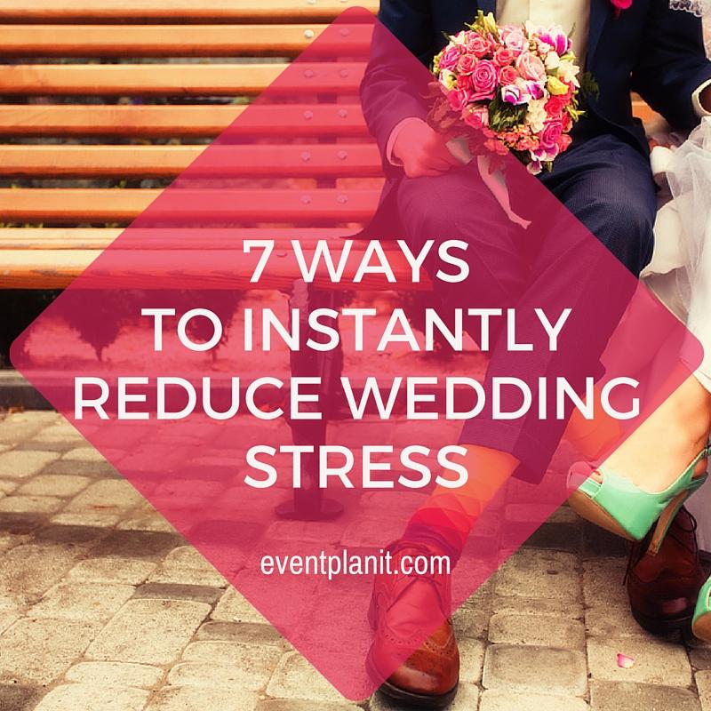 06.26.15 7 Ways to Instantly Reduce Wedding Stress
