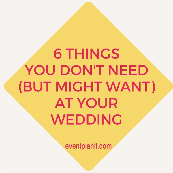 06.27.15 6 Things you don't need at your wedding