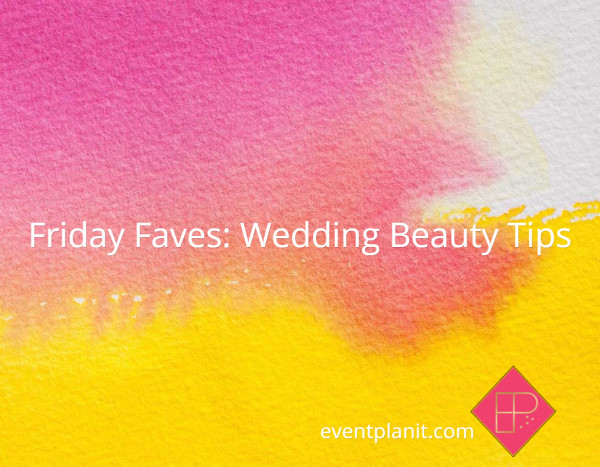 Friday Faves: Wedding Beauty Tips