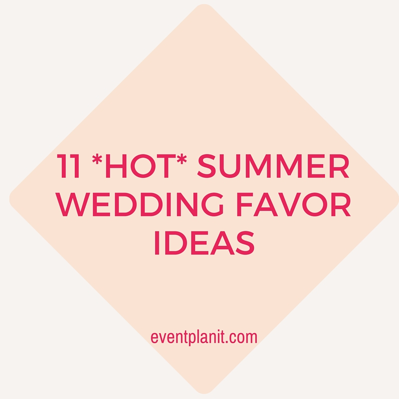 07.06.15 11 *Hot* Summer Wedding Favor Ideas