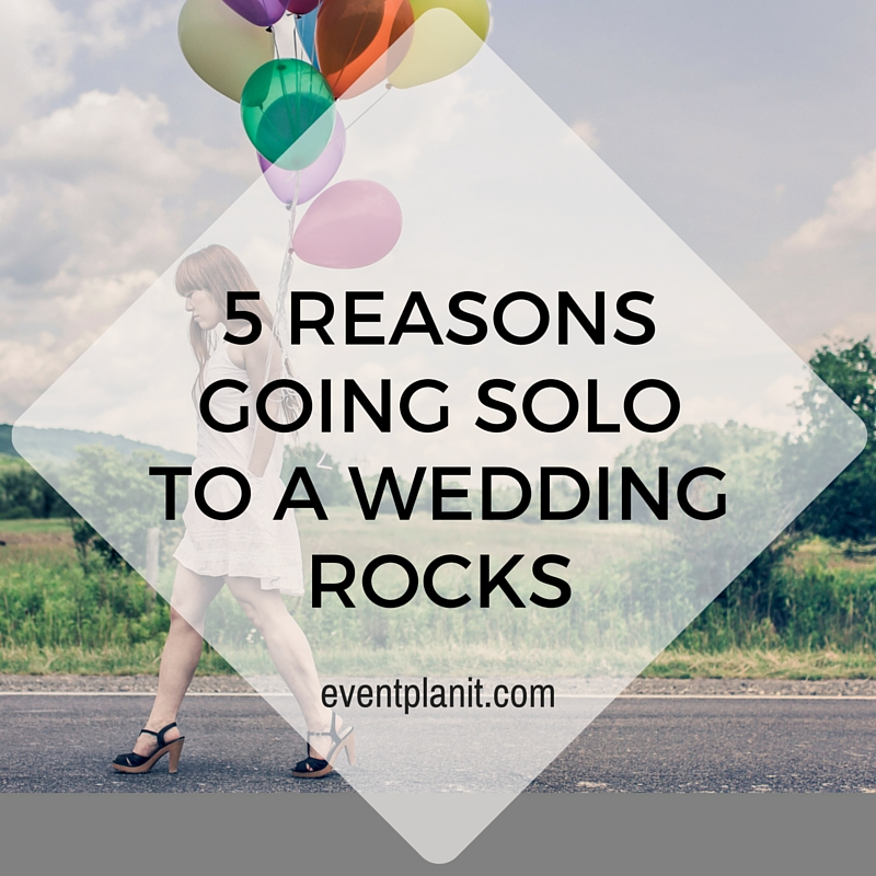 07.22.2015 5 Reasons Going Solo to a Wedding Rocks
