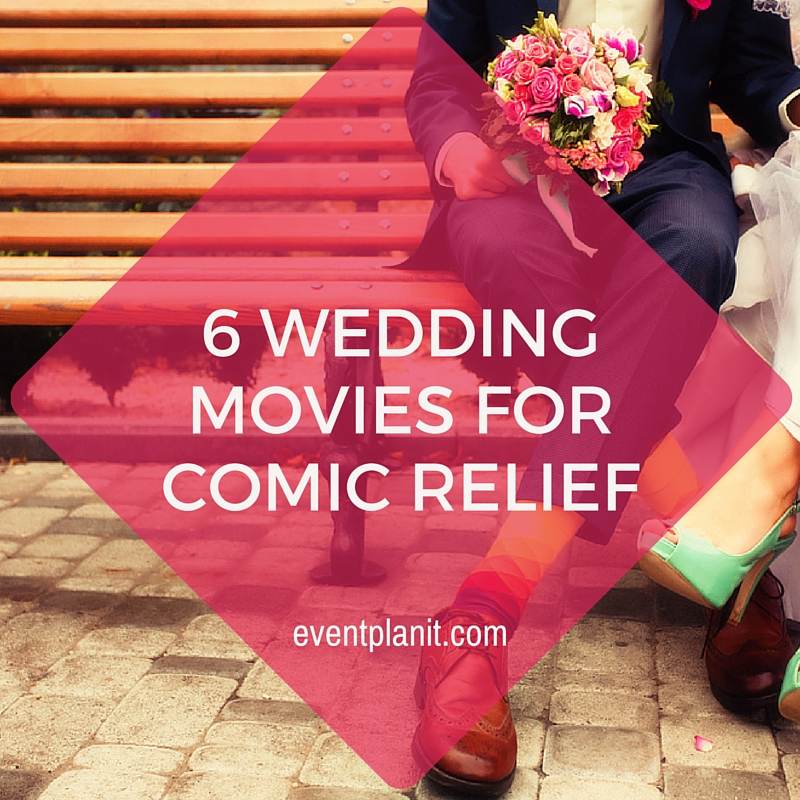 07.27.2015 6 Wedding Movies for Comic Relief