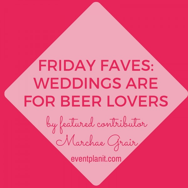 07.31.15 Friday Faves Weddings are for beer lovers