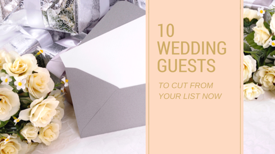 10 wedding guests to cut from your list