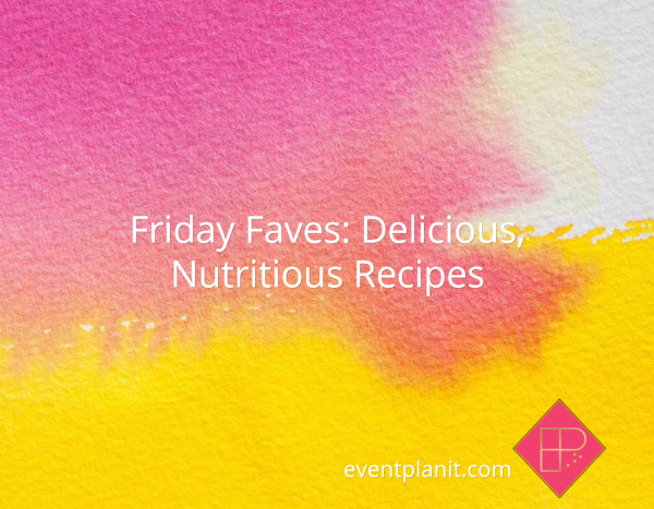 Friday Faves: Delicious, Nutritious Recipes