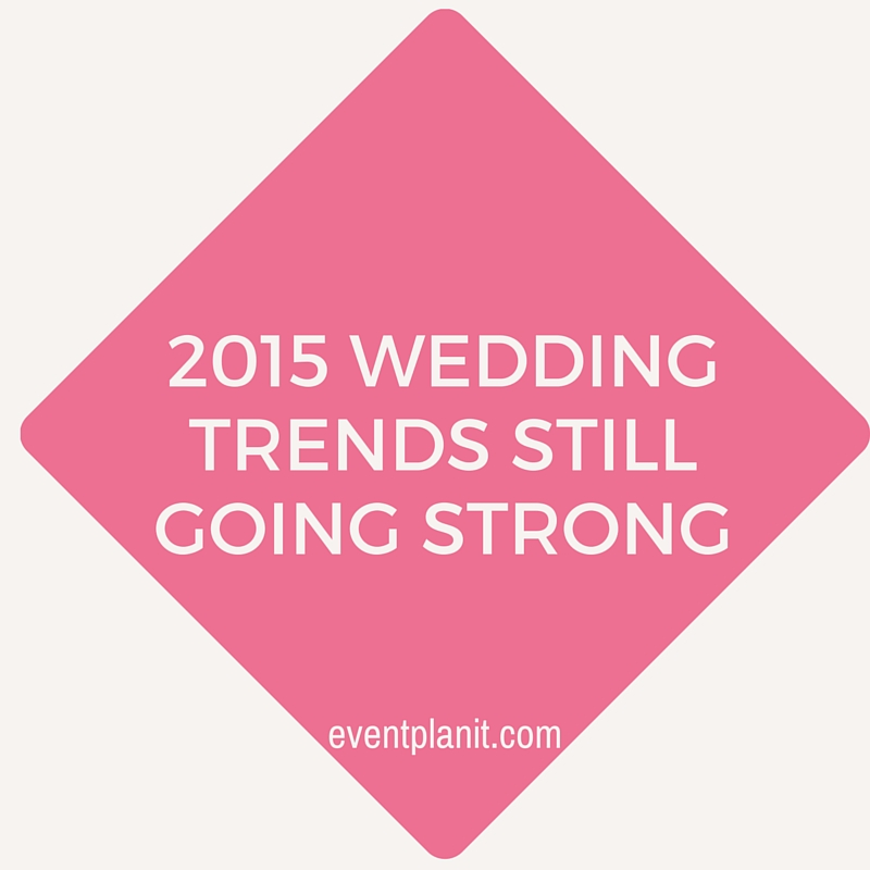 08.17.2015 2015 Wedding Trends Still Going Strong