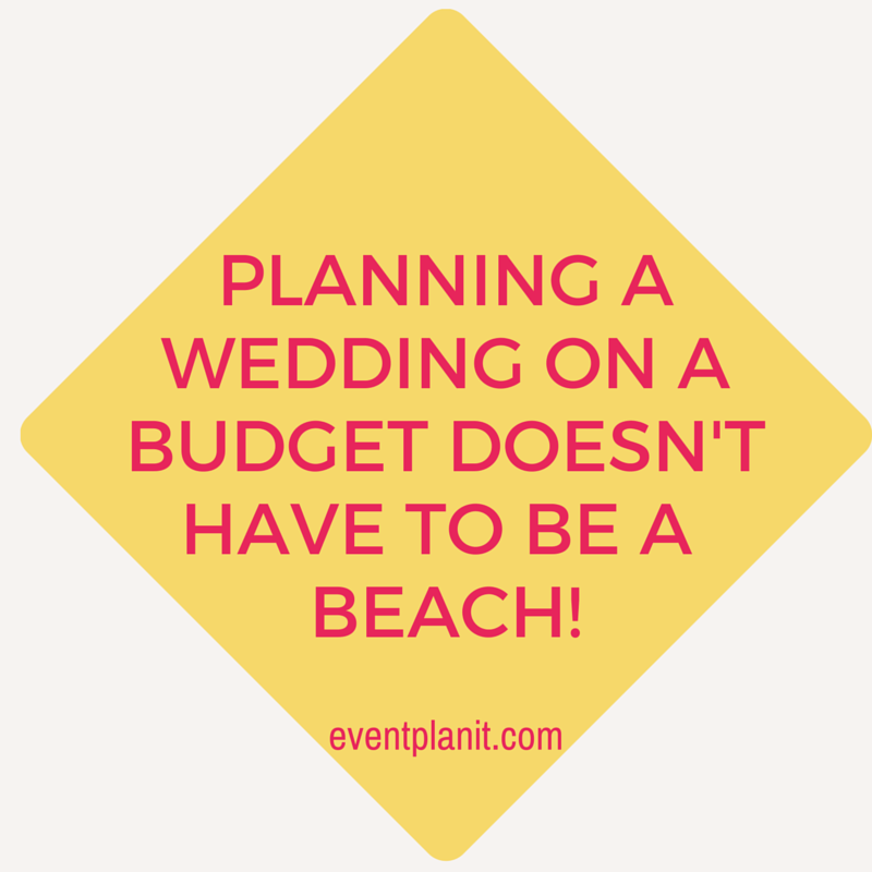 11.30.2015 Planning A Wedding on a Budget Doesn't Have to Be A Beach