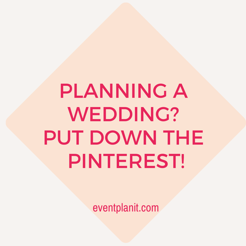 Planning A Wedding? Put Down the Pinterest!